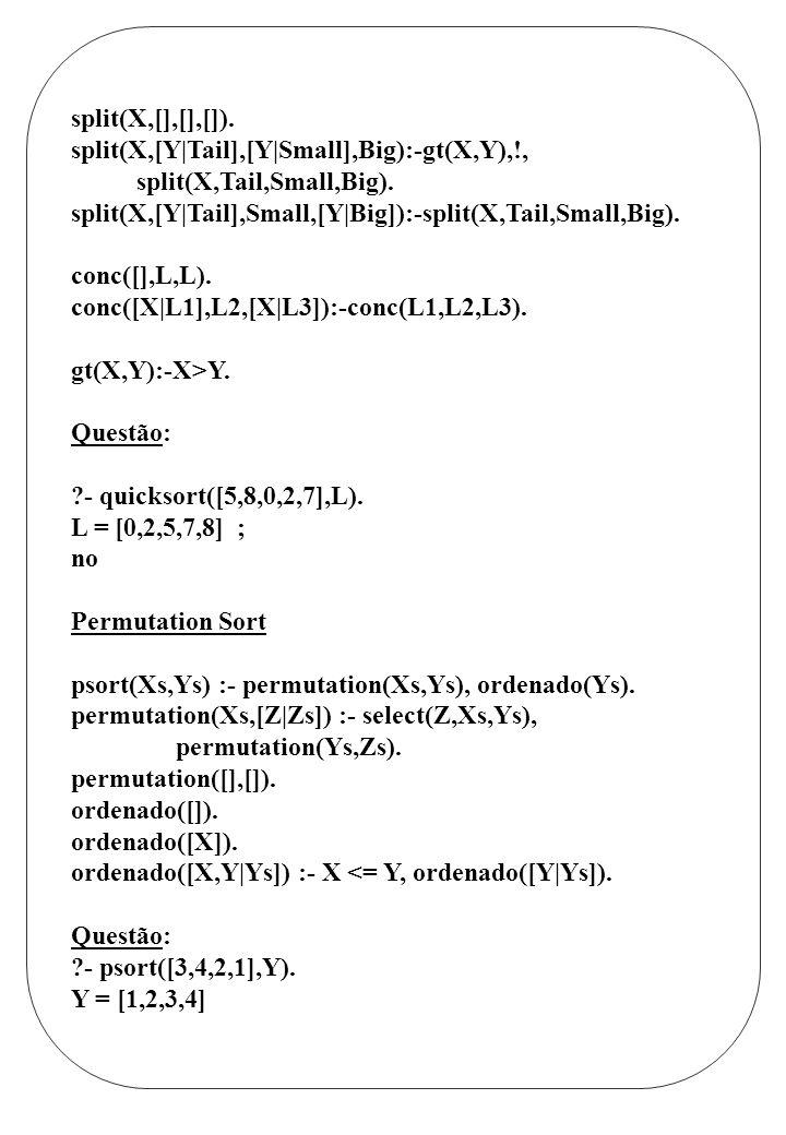 split(X,[],[],[]). split(X,[Y|Tail],[Y|Small],Big):-gt(X,Y),!, split(X,Tail,Small,Big). split(X,[Y|Tail],Small,[Y|Big]):-split(X,Tail,Small,Big).